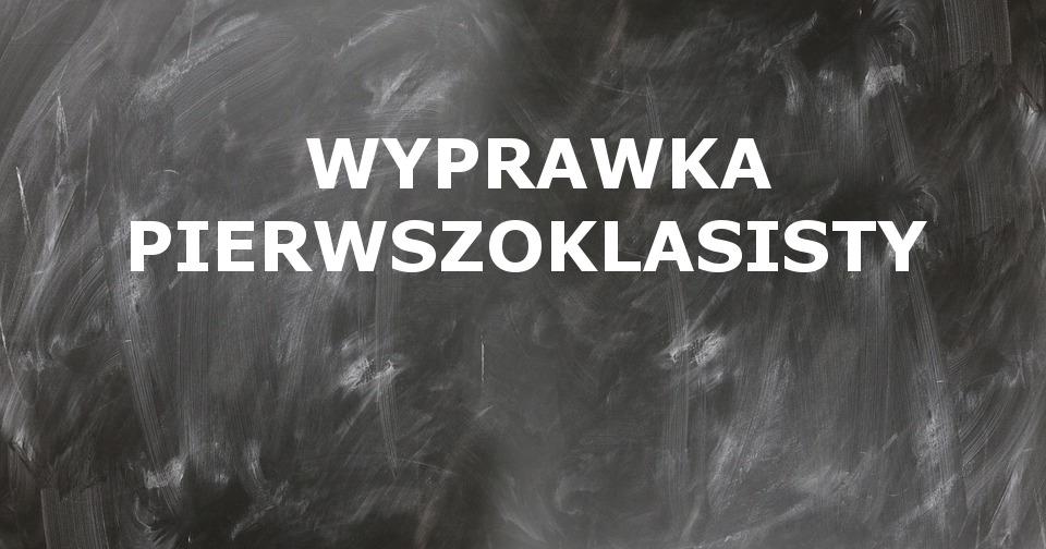 WYPRAWKA PIERWSZOKLASISTY 2020/21